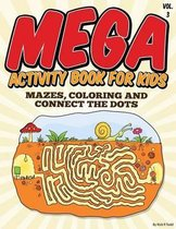 Mega Activity Book for Kids (Mazes, Coloring and Connect the Dots