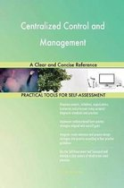 Centralized Control and Management a Clear and Concise Reference