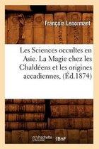 Les Sciences Occultes En Asie. La Magie Chez Les Chald ens Et Les Origines Accadiennes, ( d.1874)