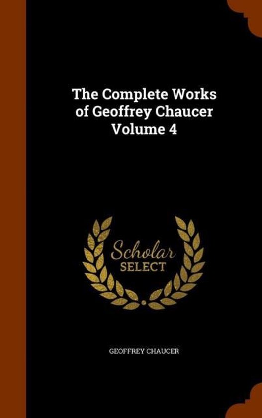 The Complete Works of Geoffrey Chaucer Volume 4