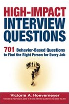 High-Impact Interview Questions; 701 Behaviour-Based Questions to Find the Right Person for Every Job