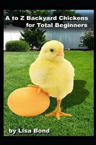 A to Z Backyard Chickens for Total Beginners