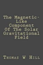 A Magnetic-Like Component of the Solar Gravitational Field