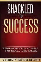 Shackled to Success