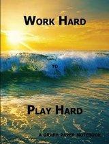 Work Hard to Play Hard