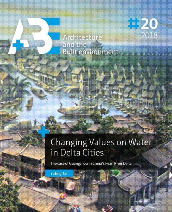A+BE Architecture and the Built Environment  -   Changing Values on Water in Delta Cities