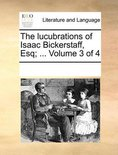 The Lucubrations of Isaac Bickerstaff, Esq; ... Volume 3 of 4