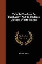 Talks to Teachers on Psychology; and To