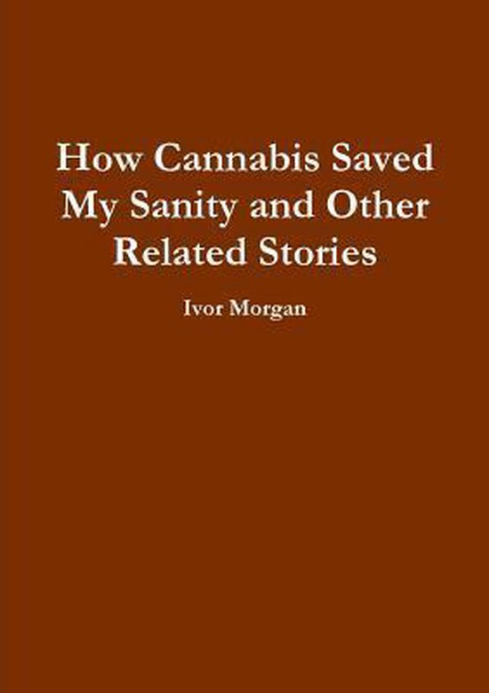 How Cannabis Saved My Sanity and Other Related Stories