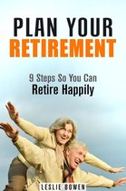 Plan Your Retirement: 9 Steps So You Can Retire Happily