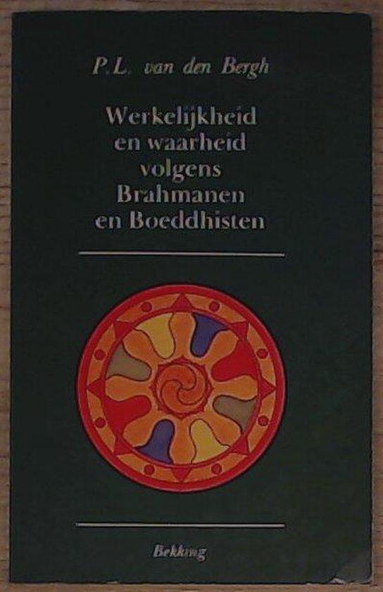 Werkelijkheid en waarheid volgens de Brahmanen en Boeddhisten - P.L. van den Bergh |