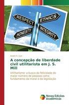 A Concepcao de Liberdade Civil Utilitarista Em J. S. Mill