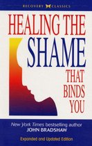 Healing the Shame That Binds You : Recovery Classics Edition