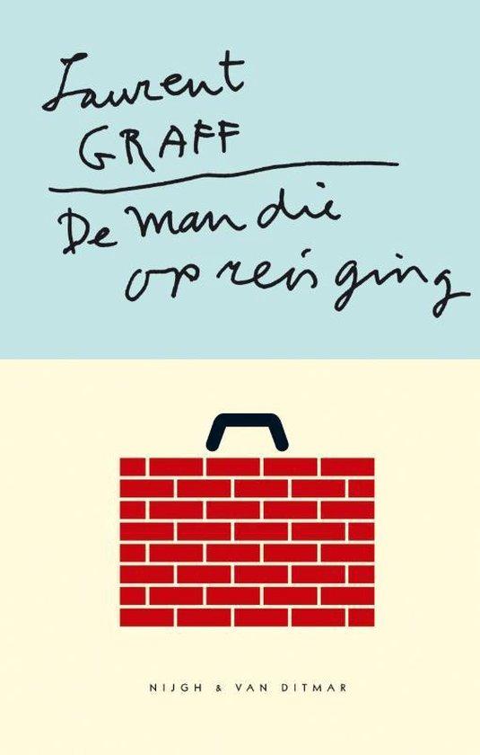De Man Die Op Reis Ging - Laurent Graff pdf epub