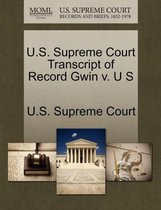 U.S. Supreme Court Transcript of Record Gwin V. U S