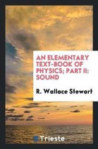 An Elementary Text-Book of Physics; Part II