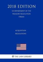Acquisition Regulations (Us Department of the Treasury Regulation) (Treas) (2018 Edition)