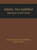 Jabuka. Das Apfelfest Operette in Drei Acten