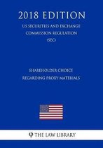 Shareholder Choice Regarding Proxy Materials (Us Securities and Exchange Commission Regulation) (Sec) (2018 Edition)