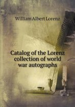 Catalog of the Lorenz Collection of World War Autographs