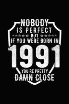 Nobody Is Perfect But If You Were Born in 1991 You're Pretty Damn Close