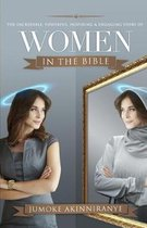 The Incredible, Powerful, Inspiring & Engaging Story of Women in the Bible
