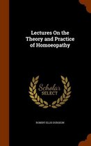 Lectures on the Theory and Practice of Homoeopathy