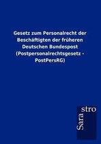 Gesetz Zum Personalrecht Der Besch ftigten Der Fr heren Deutschen Bundespost (Postpersonalrechtsgesetz - Postpersrg)