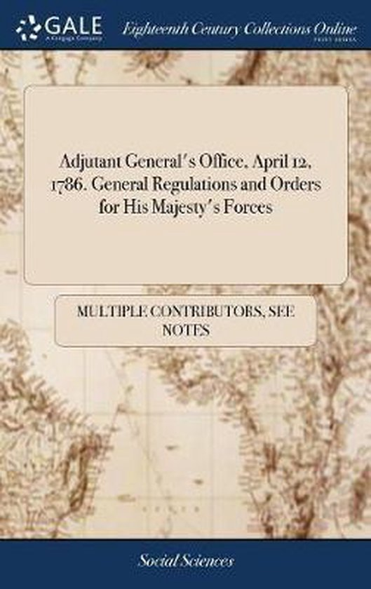 Adjutant General's Office, April 12, 1786. General Regulations and Orders for His Majesty's Forces