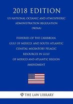 Fisheries of the Caribbean, Gulf of Mexico, and South Atlantic - Coastal Migratory Pelagic Resources in Gulf of Mexico and Atlantic Region - Amendment (Us National Oceanic and Atmospheric Administration Regulation) (Noaa) (2018 Edition)