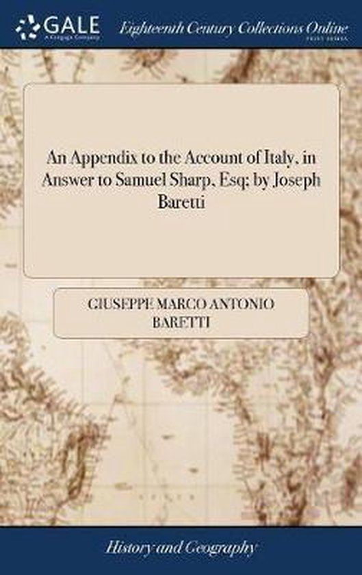 An Appendix to the Account of Italy, in Answer to Samuel Sharp, Esq; By Joseph Baretti