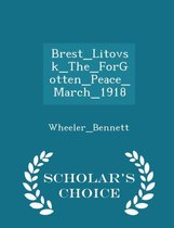 Brest_litovsk_the_forgotten_peace_march_1918 - Scholar's Choice Edition