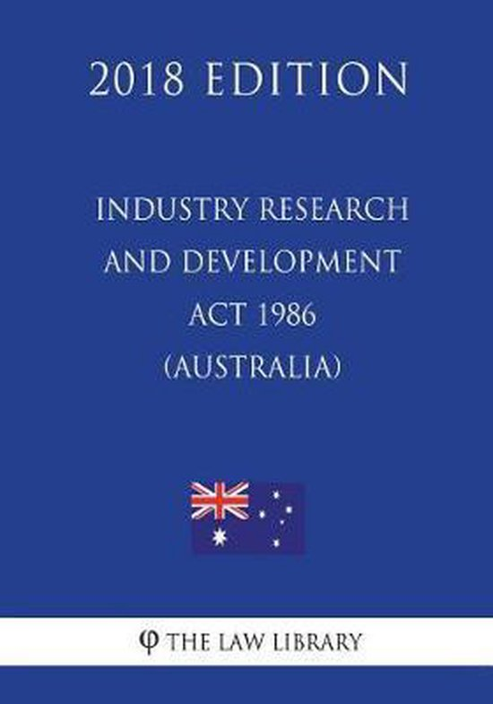 Industry Research and Development ACT 1986 (Australia) (2018 Edition)