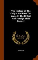 The History of the Origin and First Ten Years of the British and Foreign Bible Society