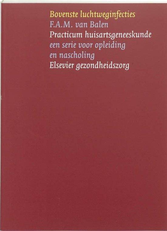 Practicum huisartsgeneeskunde - Bovenste luchtweginfecties - F.A.M. van Balen |