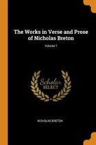 The Works in Verse and Prose of Nicholas Breton; Volume 1