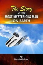 The Story of the Most Mysterious Man on Earth