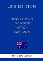 Tobacco Plain Packaging ACT 2011 (Australia) (2018 Edition)