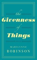 Boek cover The Givenness Of Things van Marilynne Robinson