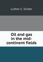 Oil and Gas in the Mid-Continent Fields
