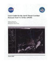 Users Guide for the Anvil Threat Corridor Forecast Tool V1.7.0 for Awips