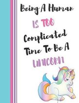 Being a Human Is Too Complicated Time to Be a Unicorn