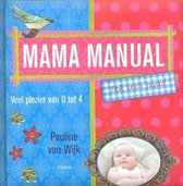 Mama manual. Ook voor papa! Veel plezier van 0 tot 4.