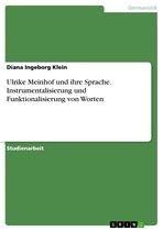 Ulrike Meinhof und ihre Sprache. Instrumentalisierung und Funktionalisierung von Worten