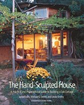 The Hand Sculpted House : A Practical and Philosophical Guide to Building a Cob Cottage