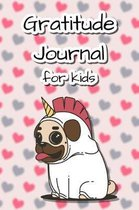 Gratitude Journal for Kids: Unicorn Pug Guided diary for daily writing made to teach children the value of gratitude