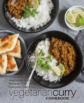 Vegetarian Curry Cookbook: 50 Delicious Vegetarian Curry Recipes That Everyone Can Enjoy (2nd Edition)