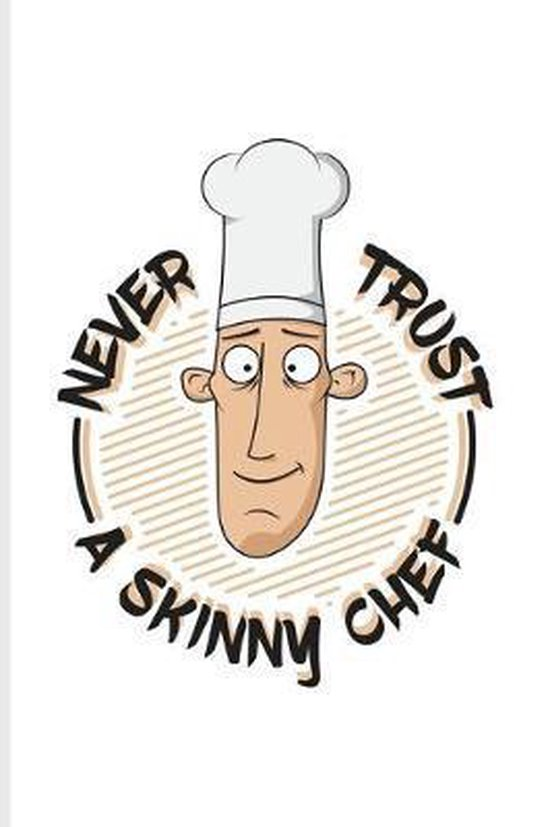 Never Trust A Skinny Chef