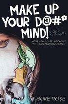 Make Up Your D@#* Mind!