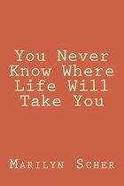 Omslag You Never Know Where Life Will Take You